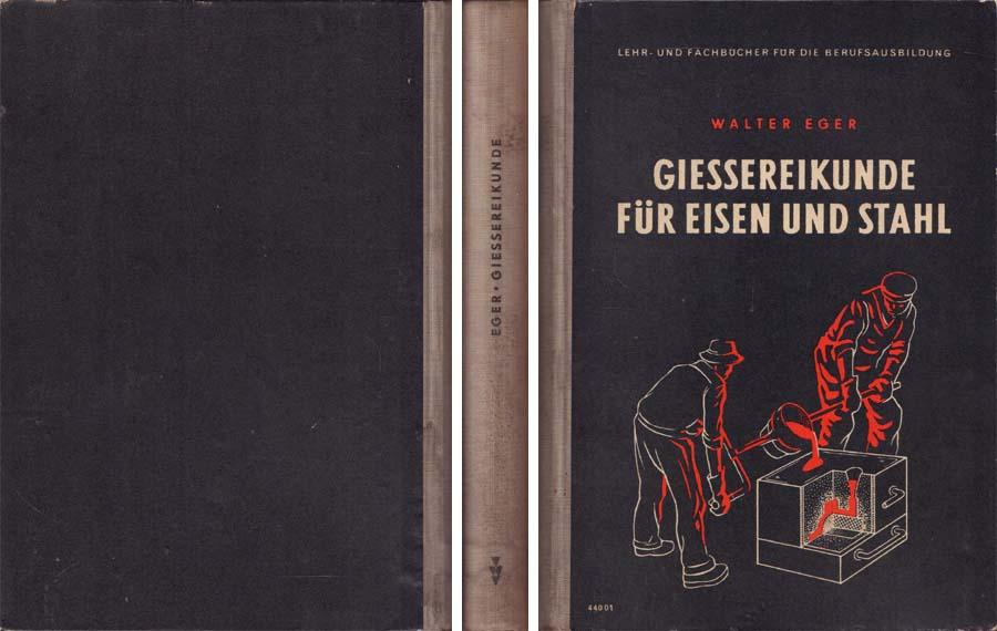 Fachbuch von Walter Eger - Gießereikunde für Eisen und Stahl - 1954 bei Hood.de